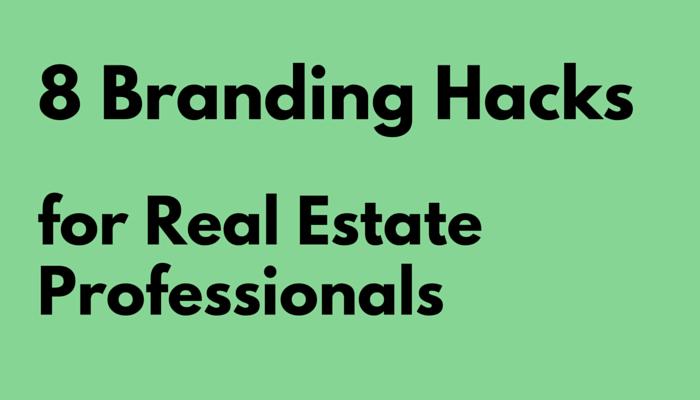 8 Branding Hacks for Real Estate Professionals