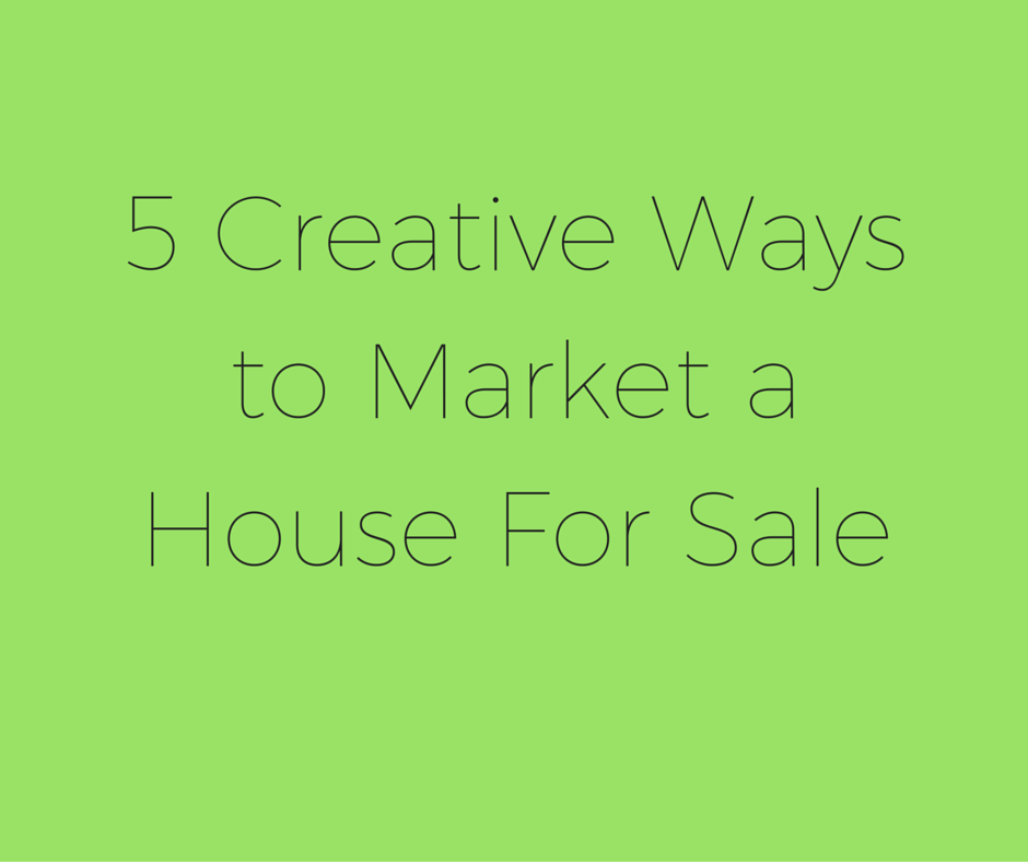 5 Creative Ways to Market a House For Sale