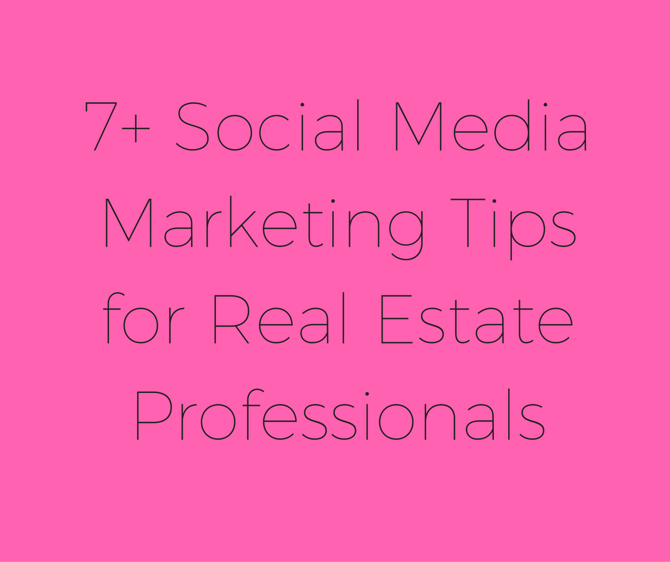 7+ Social Media Marketing Tips for Real Estate Professionals