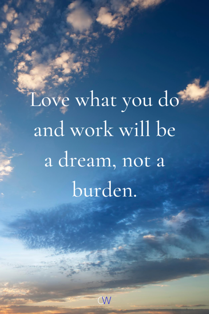 Life Goals Quotes - Love what you do and work will be a dream, not a burden.