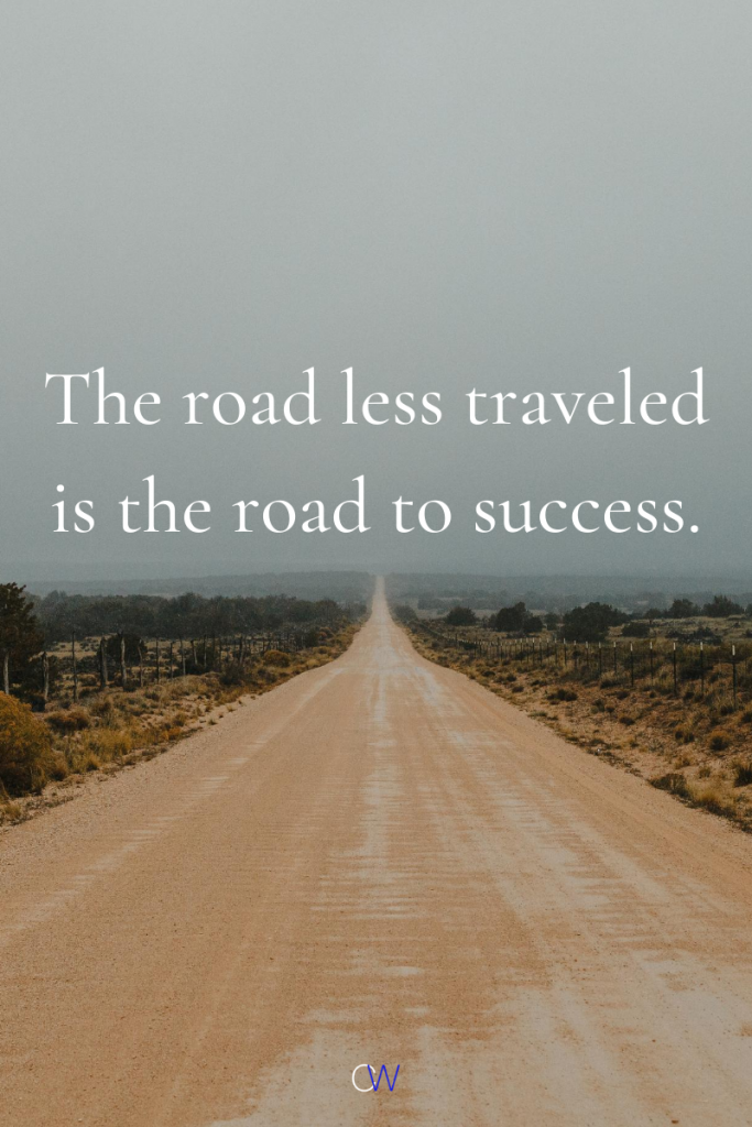 Life Goals Quote: The road less traveled is the road to success.