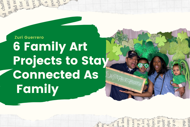 6 Family Art Projects to Stay Connected As Family